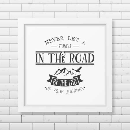 stumble: Never let a stumble in the road, be the end of your journey - Quote typographical background in the realistic square white frame on the brick wall background. Vintage typography background, mockup for design, vintage typography design, vintage typography