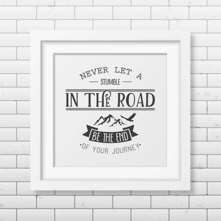 brick road: Never let a stumble in the road, be the end of your journey - Quote typographical background in the realistic square white frame on the brick wall background. Vintage typography background, mockup for design, vintage typography design, vintage typography