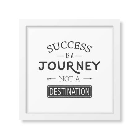 Success is a journey not a destination - Quote typographical background in the realistic square white frame isolated on white background. Vintage typography background, mockup for design, vintage typography design, vintage typography art, vintage typograp