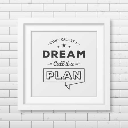 Do not call it a dream, call it a plan - Quote typographical background in the realistic square white frame on the brick wall background. Vintage typography background, mockup for design, vintage typography design, vintage typography art, vintage typograp