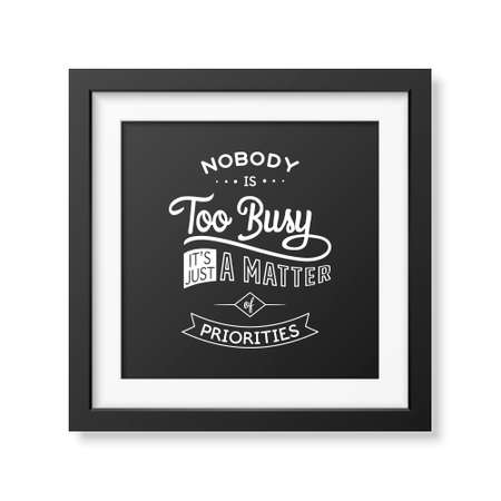 priorities: Nobody is too busy, it is just a matter of priorities - Quote typographical background in the realistic square black frame isolated on white background. Vintage typography background, mockup for design, vintage typography design, vintage typography art, v Illustration