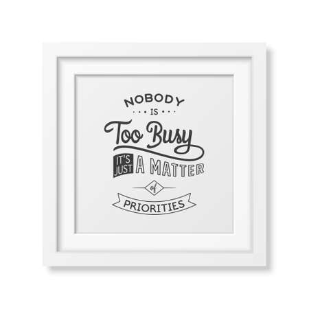 white matter: Nobody is too busy, it is just a matter of priorities - Quote typographical background in the realistic square white frame isolated on white background. Vintage typography background, mockup for design, vintage typography design, vintage typography art, v