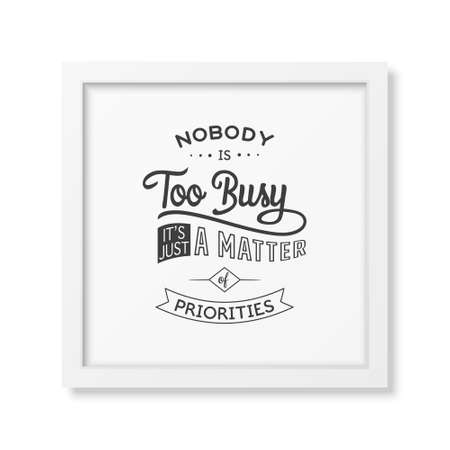 priorities: Nobody is too busy, it is just a matter of priorities - Quote typographical background in the realistic square white frame isolated on white background. Vintage typography background, mockup for design, vintage typography design, vintage typography art, v