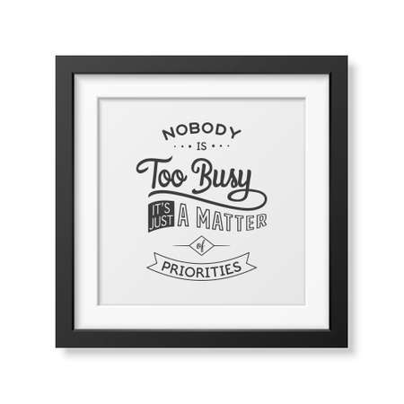 Nobody is too busy, it is just a matter of priorities - Quote typographical background in the realistic square black frame isolated on white background. Vintage typography background, mockup for design, vintage typography design, vintage typography art, v