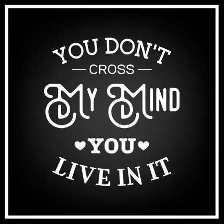 don: You don t cross my mind you live in it - Quote Typographical Background.