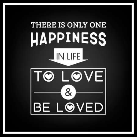 loved: There is only one happiness in life to love and be loved - Quote Typographical Background.
