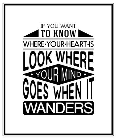 If you want to know where your heart is look where your mind goes when it wanders - Quote Typographical Background. Illustration