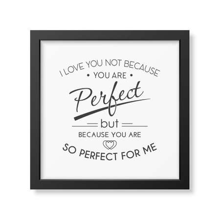 because: I love you not because you are perfect but because you are so perfect for me Illustration