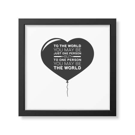 one person: To the world you may be just one person but to one person you may be the world