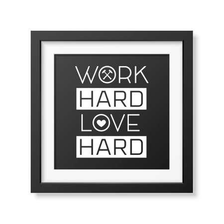 hard love: Work hard love hard