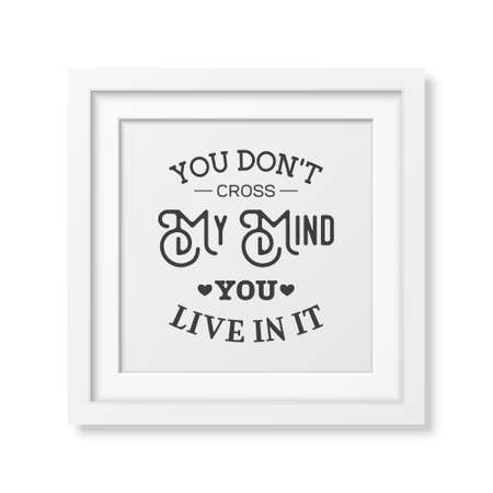 t square: You don t cross my mind you live in it - Quote typographical Background in the realistic square white frame isolated on white background.
