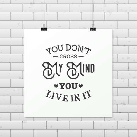 don: You don t cross my mind you live in it - Quote typographical Background on the poster. Illustration