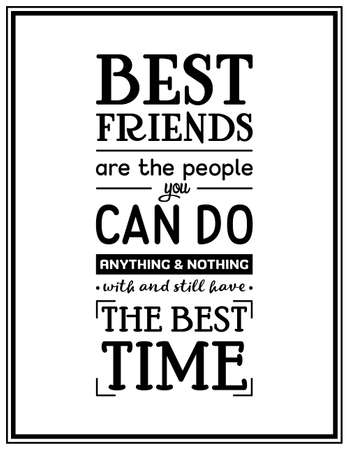 friends having fun: Best friends are the people you can do anything and nothing with and still have the best time - Quote Typographical Background.
