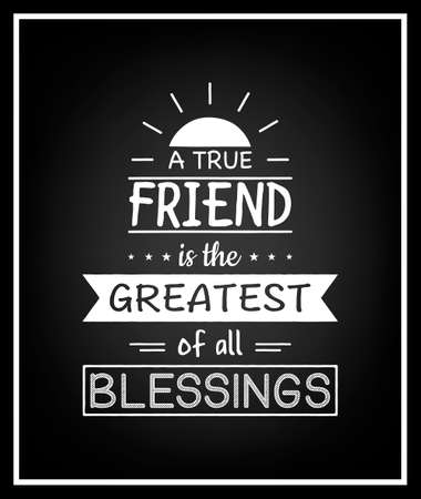 blessings: A true friend is the greatest of all blessings - Quote Typographical Background.