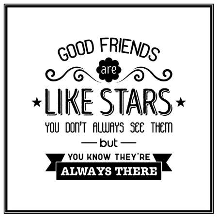 good friends: Good friends are like stars you do not always see them but you know they are always there - Quote Typographical Background. Illustration