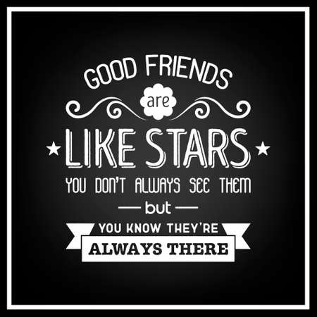 friends having fun: Good friends are like stars you do not always see them but you know they are always there - Quote Typographical Background. Illustration