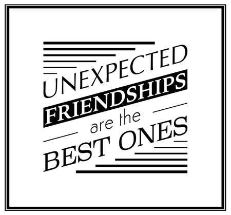 friends having fun: Unexpected friendships are the best ones - Quote Typographical Background.