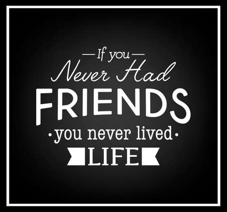 had: If you never had friends you never lived life - Quote Typographical Background.