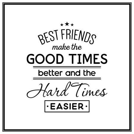 good better best: Best friends make the good times better and the hard times easier - Quote Typographical Background.