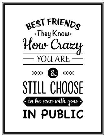 friends having fun: Best friends they know how crazy you are and still choose to be seen with you in public - Typographical Poster.