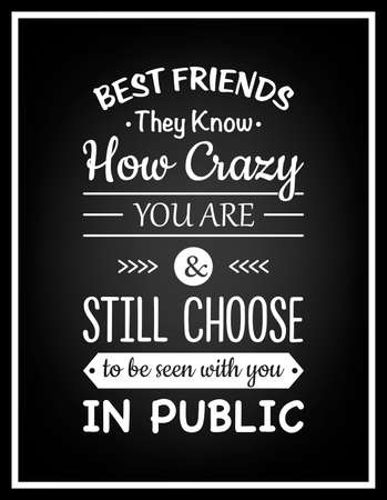 know how: Best friends they know how crazy you are and still choose to be seen with you in public - Typographical Poster.