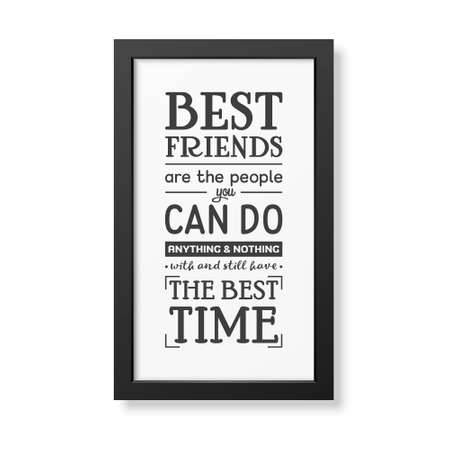 best friends: Best friends are the people you can do anything and nothing with and still have the best time - Typographical Poster in the realistic square black frame isolated on white background.
