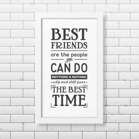 couple having fun: Best friends are the people you can do anything and nothing with and still have the best time - Typographical Poster in the realistic square white frame on the brick wall background. Illustration