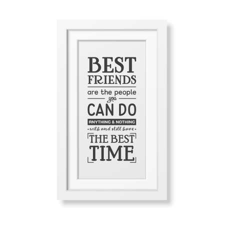 best friends: Best friends are the people you can do anything and nothing with and still have the best time - Typographical Poster in the realistic square white frame isolated on white background. Illustration