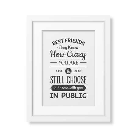 friends having fun: Best friends they know how crazy you are and still choose to be seen with you in public - Typographical Poster in the realistic square white frame isolated on white background.
