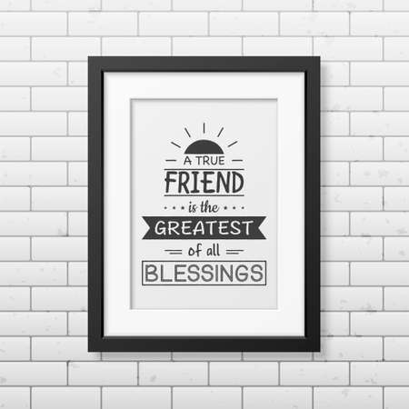 blessings: A true friend is the greatest of all blessings - Typographical Poster in the realistic square black frame on the brick wall background. Illustration
