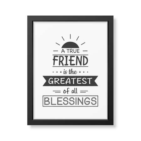 blessings: A true friend is the greatest of all blessings - Typographical Poster in the realistic square black frame isolated on white background. Illustration