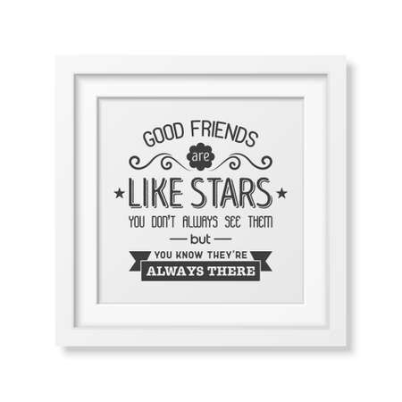 good friends: Good friends are like stars you do not always see them but you know they are always there - Typographical Poster in the realistic square white frame isolated on white background.