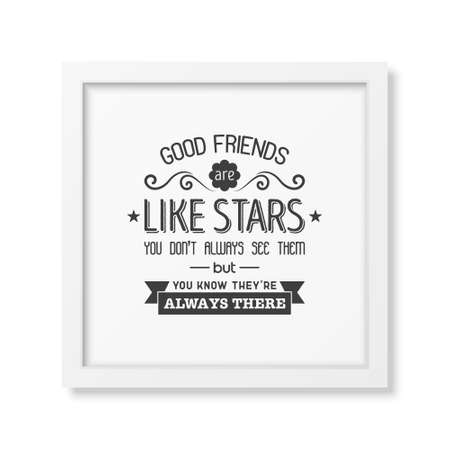 friends having fun: Good friends are like stars you do not always see them but you know they are always there - Typographical Poster in the realistic square white frame isolated on white background.