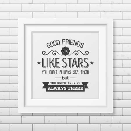 friends having fun: Good friends are like stars you do not always see them but you know they are always there - Typographical Poster in the realistic square white frame on the brick wall background. Illustration