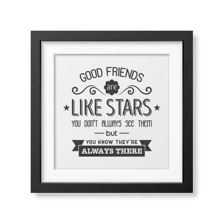 good friends: Good friends are like stars you do not always see them but you know they are always there - Typographical Poster in the realistic square black frame isolated on white background. Illustration
