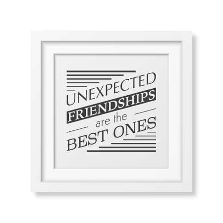 unexpected: Unexpected friendships are the best ones - Typographical Poster in the realistic square white frame isolated on white background.