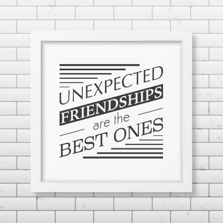 unexpected: Unexpected friendships are the best ones - Typographical Poster in the realistic square white frame on the brick wall background. Illustration