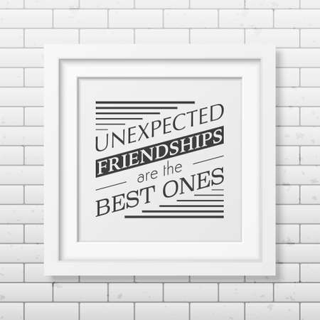 couple having fun: Unexpected friendships are the best ones - Typographical Poster in the realistic square white frame on the brick wall background. Illustration
