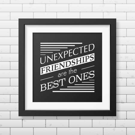 couple having fun: Unexpected friendships are the best ones - Typographical Poster in the realistic square black frame on the brick wall background.