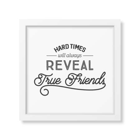 reveal: Hard times will always reveal true friends - Typographical Poster in the realistic square white frame isolated on white background.