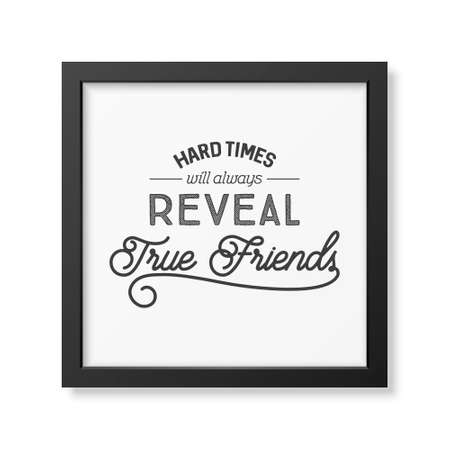 times square: Hard times will always reveal true friends- Typographical Poster in the realistic square black frame isolated on white background.