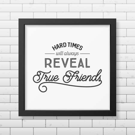 times square: Hard times will always reveal true friends - Typographical Poster in the realistic square black frame on the brick wall background.