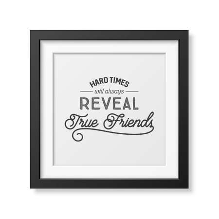 friends having fun: Hard times will always reveal true friends- Typographical Poster in the realistic square black frame isolated on white background.