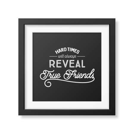 reveal: Hard times will always reveal true friends- Typographical Poster in the realistic square black frame isolated on white background.