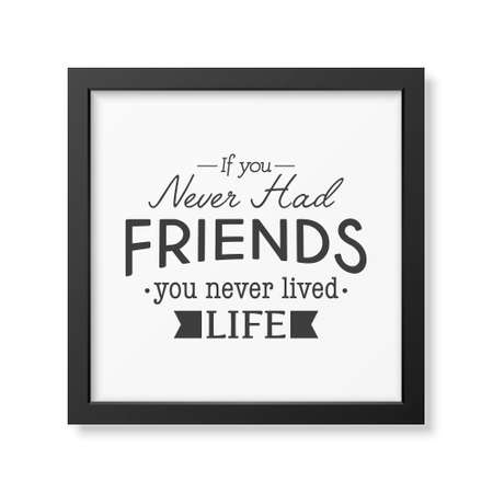 couple having fun: If you never had friends you never lived life - Typographical Poster in the realistic square black frame isolated on white background. Illustration