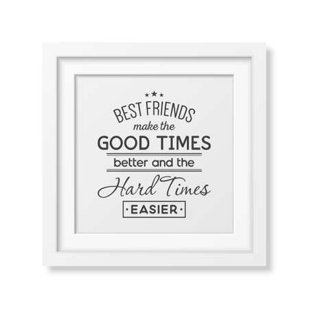 good better best: Best friends make the good times better and the hard times easier - Typographical Poster in the realistic square white frame isolated on white background. Illustration