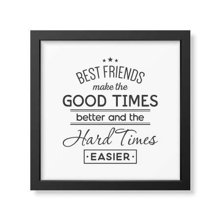 hard times: Best friends make the good times better and the hard times easier - Typographical Poster in the realistic square black frame isolated on white background.
