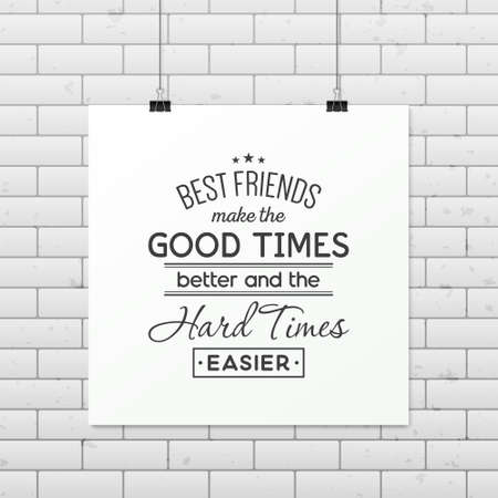 friends having fun: Best friends make the good times better and the hard times easier - Quote typographical Background on the poster. Illustration