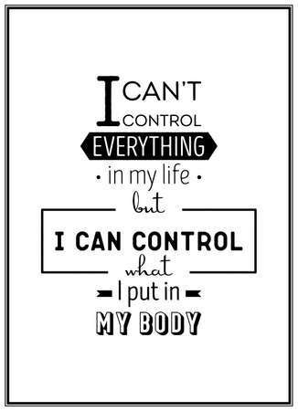 I can not control everything in my life but i can control what i put in my body - Typographical Poster.