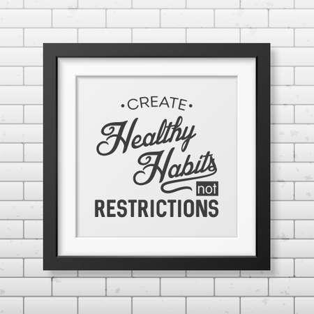 habitos saludables: Crear hábitos saludables no restricciones - cartel tipográfico en el marco cuadrado negro realista aislado en el fondo de la pared de ladrillo.